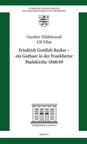 Friedrich Gottlieb Becker – Ein Gothaer in der Frankfurter Paulskirche 1848/49 von Hildebrandt,  Gunther