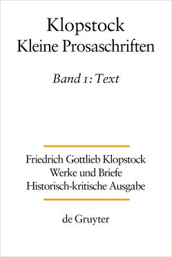Friedrich Gottlieb Klopstock: Werke und Briefe / Kleine Prosaschriften von Gronemeyer,  Horst, Hurlebusch,  Klaus, Klopstock,  Friedrich Gottlieb