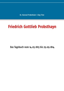 Friedrich Gottlieb Probsthayn von Probsthain,  Konrad, Titze,  Jörg
