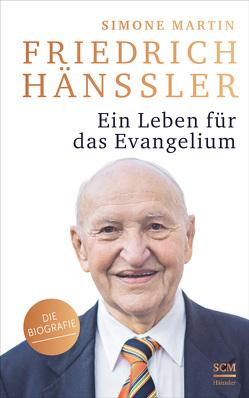 Friedrich Hänssler – Ein Leben für das Evangelium von Martin,  Simone
