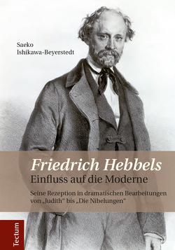 Friedrich Hebbels Einfluss auf die Moderne von Ishikawa-Beyerstedt,  Saeko