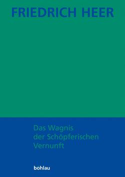Friedrich Heer: Ausgewählte Werke in Einzelbänden / Das Wagnis der Schöpferischen Vernunft von Heer,  Friedrich, Liessmann,  Konrad Paul
