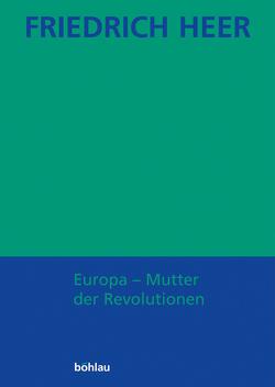 Friedrich Heer: Ausgewählte Werke in Einzelbänden / Europa – Mutter der Revolutionen von Heer,  Friedrich, Liessmann,  Konrad P, Pfabigan,  Alfred