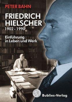 Friedrich Hielscher 1902 – 1990 von Bahn,  Peter