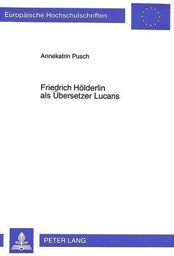 Friedrich Hölderlin als Übersetzer Lucans von Gall,  Annekatrin