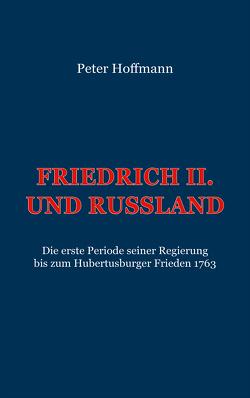 Friedrich II. und Russland von Hoffmann,  Peter