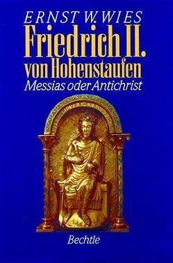 Friedrich II. von Hohenstaufen von Wies,  Ernst W