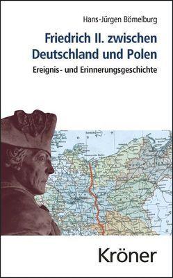 Friedrich II. zwischen Deutschland und Polen von Barelkowski,  Matthias, Bömelburg,  Hans-Jürgen