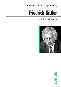 Friedrich Kittler zur Einführung von Winthrop-Young,  Geoffrey