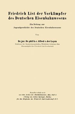 Friedrich List der Vorkämpfer des Deutschen Eisenbahnwesens von Leyen,  Alfred von der