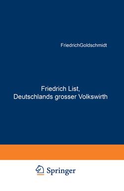 Friedrich List, Deutschlands grosser Volkswirth von Goldschmidt,  Friedrich