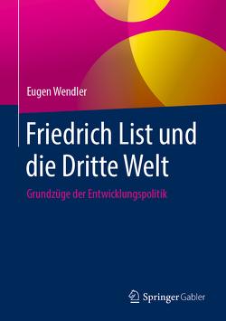 Friedrich List und die dritte Welt von Wendler,  Eugen