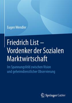 Friedrich List – Vordenker der Sozialen Marktwirtschaft von Wendler,  Eugen