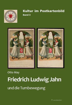 Friedrich Ludwig Jahn und die Turnbewegung von May,  Otto