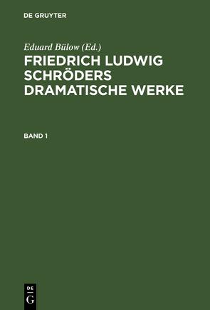Friedrich Ludwig Schröders Dramatische Werke / Friedrich Ludwig Schröders Dramatische Werke. Band 1 von Bülow,  Eduard, Tieck,  Ludwig