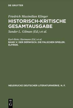 Friedrich Maximilian Klinger: Historisch-kritische Gesamtausgabe / Der Derwisch. Die falschen Spieler. Elfride. von Hartmann,  Karl-Heinz, Profitlich,  Ulrich