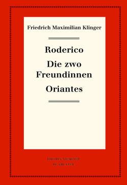 Friedrich Maximilian Klinger: Historisch-kritische Gesamtausgabe / Roderico. Die zwo Freundinnen. Oriantes von Hartmann,  Karl-Heinz