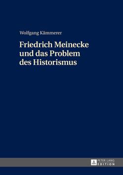 Friedrich Meinecke und das Problem des Historismus von Kämmerer,  Wolfgang