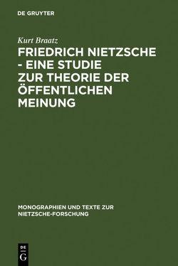 Friedrich Nietzsche – Eine Studie zur Theorie der Öffentlichen Meinung von Braatz,  Kurt