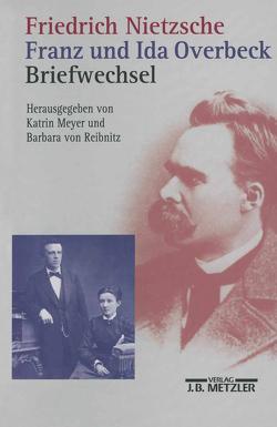 Friedrich Nietzsche / Franz und Ida Overbeck: Briefwechsel von Meyer,  Katrin, Reibnitz,  Barbara von, von Reibnitz,  Barbara