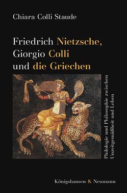 Friedrich Nietzsche, Giorgio Colli und die Griechen von Colli Staude,  Chiara