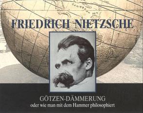 Friedrich Nietzsche – Götzen-Dämmerung von Dietrich,  Andreas, Nietzsche,  Friedrich