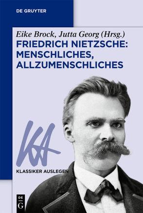 Friedrich Nietzsche: Menschliches, Allzumenschliches von Brock,  Eike, Georg,  Jutta