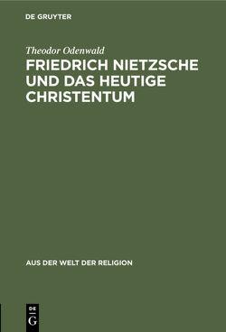 Friedrich Nietzsche und das heutige Christentum von Odenwald,  Theodor