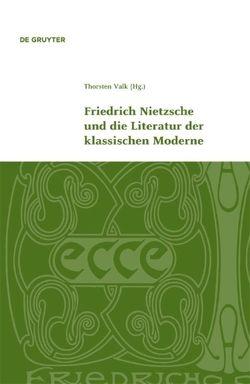 Friedrich Nietzsche und die Literatur der klassischen Moderne von Valk,  Thorsten