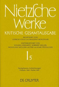 Friedrich Nietzsche: Werke. Abteilung 1 / Nachgelassene Aufzeichnungen. Frühjahr 1868 – Herbst 1869 von Figl,  Johann, Glau,  Katherina, Most,  Glenn W.