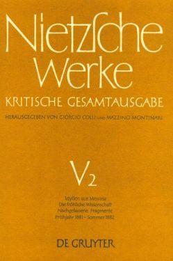 Friedrich Nietzsche: Werke. Abteilung 5 / Idyllen aus Messina. Die fröhliche Wissenschaft. Nachgelassene Fragmente Frühjahr 1881 – Sommer 1882 von Nietzsche,  Friedrich