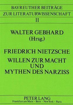 Friedrich Nietzsche – Willen zur Macht und Mythen des Narziss von Gebhard,  Walter