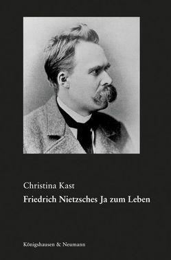 Friedrich Nietzsches Ja zum Leben von Kast,  Christina