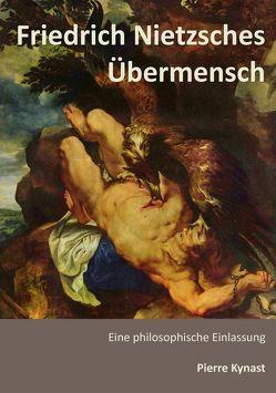 Friedrich Nietzsches Übermensch von Kynast,  Pierre