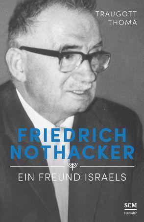Friedrich Nothacker – Ein Freund Israels von Thoma, Traugott