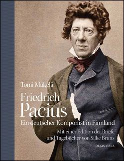Friedrich Pacius – Ein deutscher Komponist in Finnland von Mäkelä,  Tomi