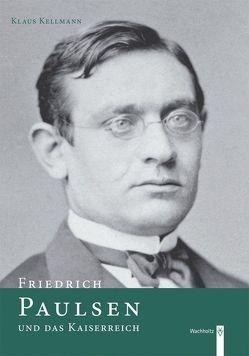 Friedrich Paulsen und das Kaiserreich von Kellmann,  Klaus