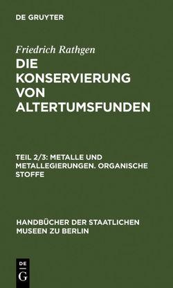 Friedrich Rathgen: Die Konservierung von Altertumsfunden / Metalle und Metallegierungen. Organische Stoffe von Rathgen,  Friedrich