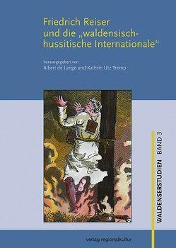 """Friedrich Reiser und die """"waldensisch-hussitische Internationale"""" von Lange,  Albert de, Utz Tremp,  Kathrin"""