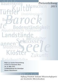 Friedrich Schiedel Wissenschaftspreis zur Geschichte Oberschwabens 2015 von Maier,  Konstantin, Maurer,  Michael C., Widmaier,  Kurt, Zimmermann,  Wolfgang