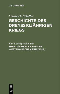 Friedrich Schiller: Geschichte des dreyßigjährigen Kriegs / Geschichte des Westphälischen Friedens, 1 von Woltmann,  Karl Ludwig