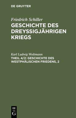 Friedrich Schiller: Geschichte des dreyßigjährigen Kriegs / Geschichte des Westphälischen Friedens, 2 von Woltmann,  Karl Ludwig