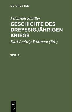 Friedrich Schiller: Geschichte des dreyßigjährigen Kriegs / Friedrich Schiller: Geschichte des dreyßigjährigen Kriegs. Teil 2 von Schiller,  Friedrich, Woltman,  Karl Ludwig