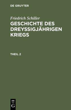 Friedrich Schiller: Geschichte des dreyßigjährigen Kriegs / Friedrich Schiller: Geschichte des dreyßigjährigen Kriegs. Theil 2 von Schiller,  Friedrich