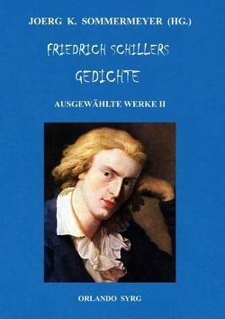 Friedrich Schillers Gedichte. Ausgewählte Werke II von Schiller,  Friedrich, Sommermeyer,  Joerg K., Syrg,  Orlando