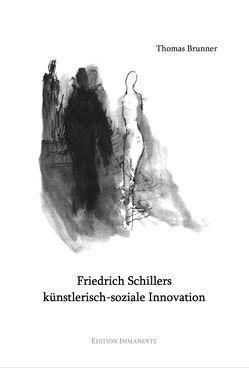 Friedrich Schillers künstlerisch-soziale Innovation von Brunner,  Thomas