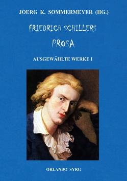 Friedrich Schillers Prosa. Ausgewählte Werke I von Schiller,  Friedrich, Sommermeyer,  Joerg K., Syrg,  Orlando
