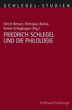 Friedrich Schlegel und die Philologie von Breuer,  Ulrich, Bunia,  Remigius, Erlinghagen,  Armin