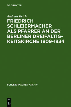 Friedrich Schleiermacher als Pfarrer an der Berliner Dreifaltigkeitskirche 1809-1834 von Reich,  Andreas