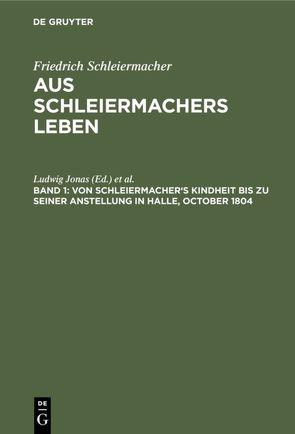 Friedrich Schleiermacher: Aus Schleiermachers Leben / Von Schleiermacher's Kindheit bis zu seiner Anstellung in Halle, October 1804 von Dilthey,  Wilhelm, Jonas,  Ludwig